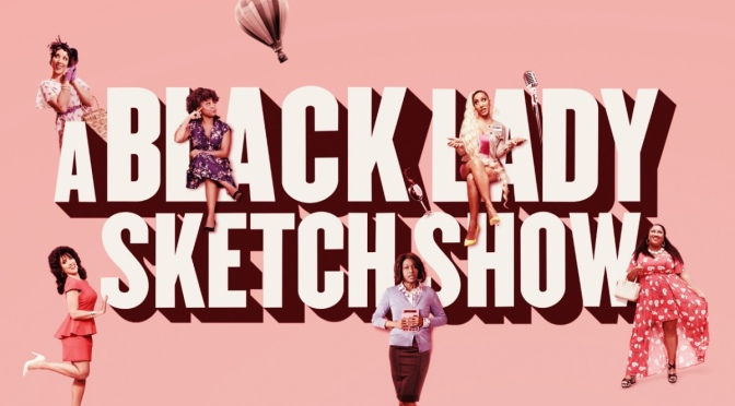 A Black Lady's Sketch Show… It's a No, Sis!